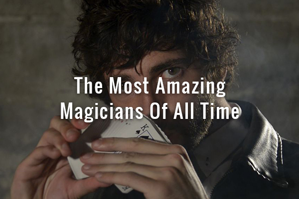 the-most-amazing-magicians-of-all-time - Racks